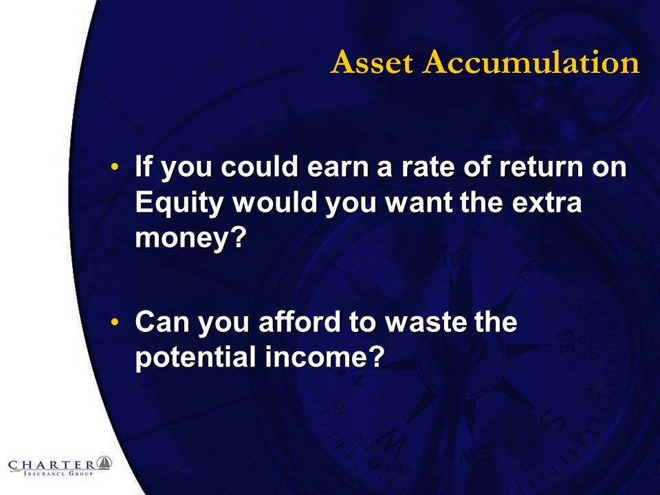 Asset Accumulation If you could earn a rate of return on Equity would you want the extra money.