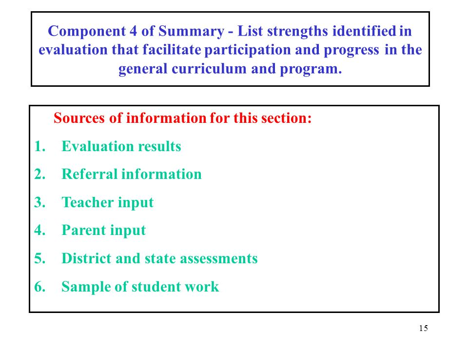 15 Component 4 of Summary - List strengths identified in evaluation that facilitate participation and progress in the general curriculum and program.