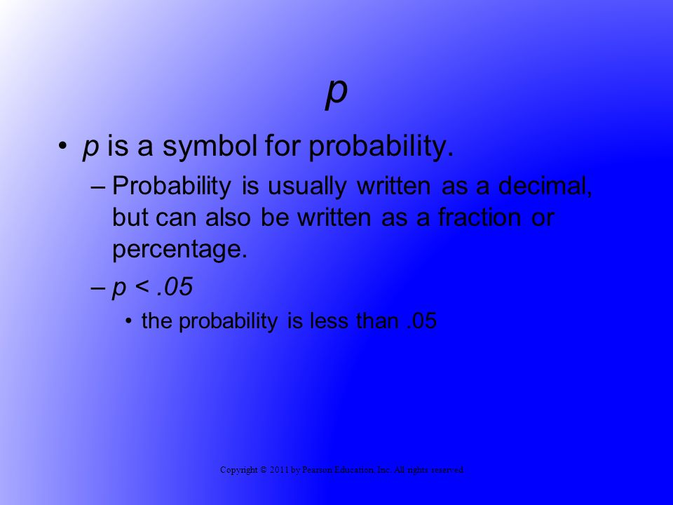 Copyright © 2011 by Pearson Education, Inc. All rights reserved p p is a symbol for probability.