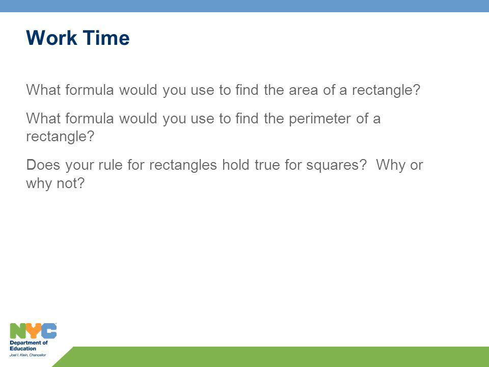 Work Time What formula would you use to find the area of a rectangle.