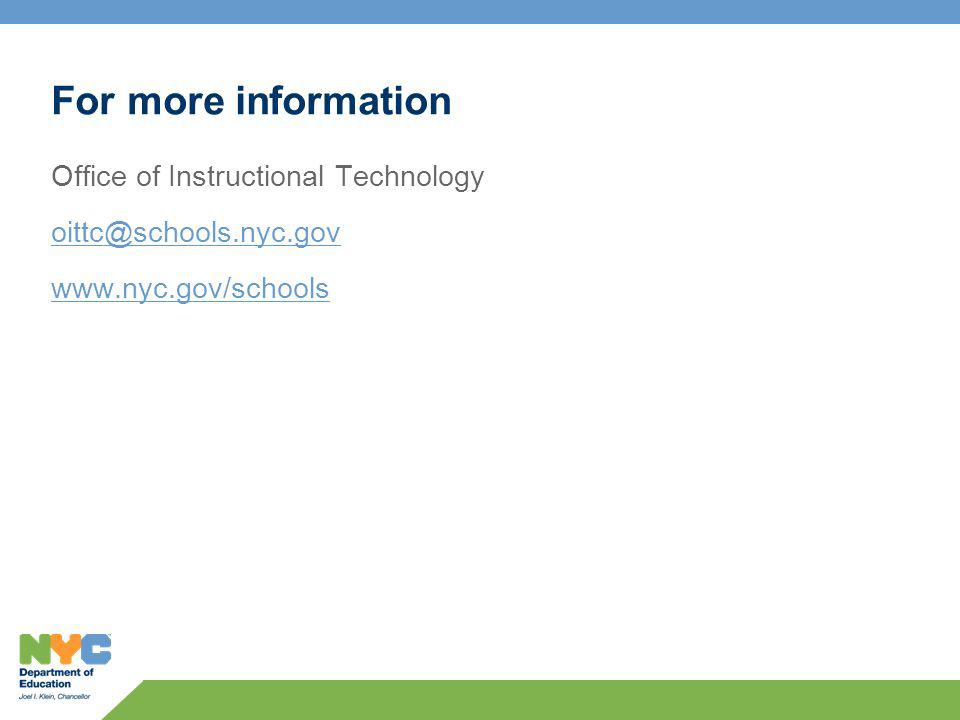 For more information Office of Instructional Technology oittc@schools.nyc.gov www.nyc.gov/schools