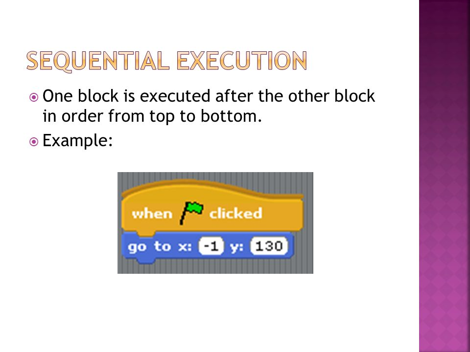 One block is executed after the other block in order from top to bottom. Example: