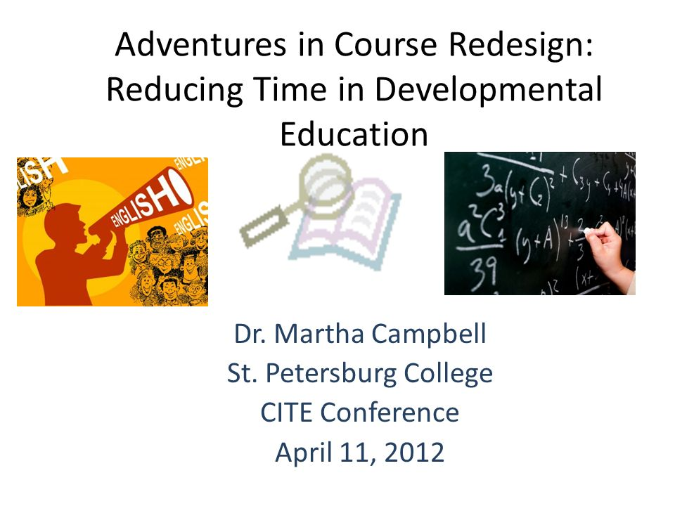 Adventures in Course Redesign: Reducing Time in Developmental Education Dr.