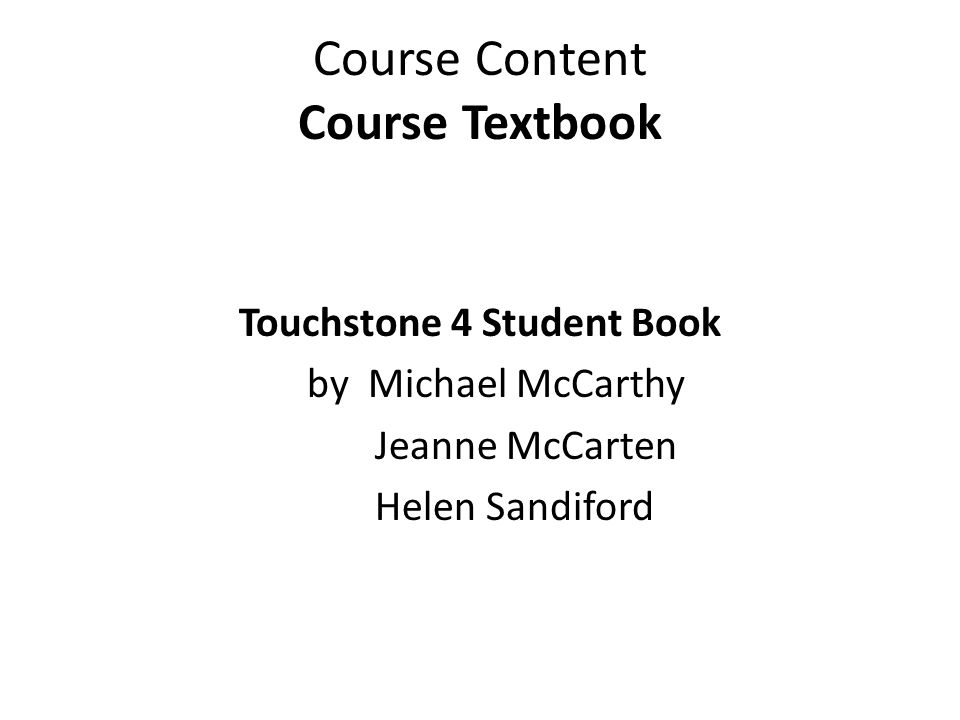 Course Content Course Textbook Touchstone 4 Student Book by Michael McCarthy Jeanne McCarten Helen Sandiford