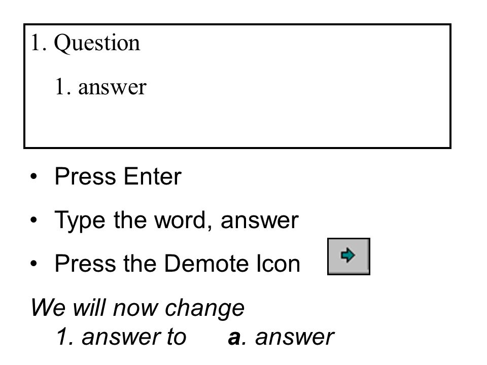 1.answer Press Enter Type the word, answer Press the Demote Icon We will now change 1.