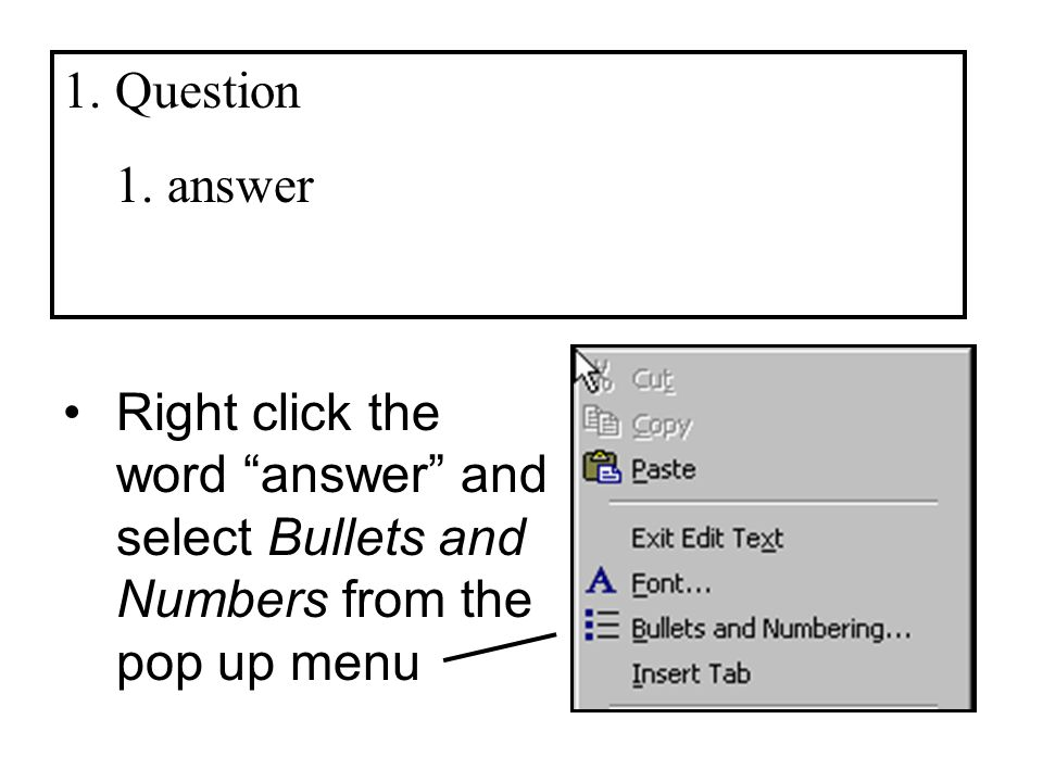 1.Question 1.answer Right click the word answer and select Bullets and Numbers from the pop up menu