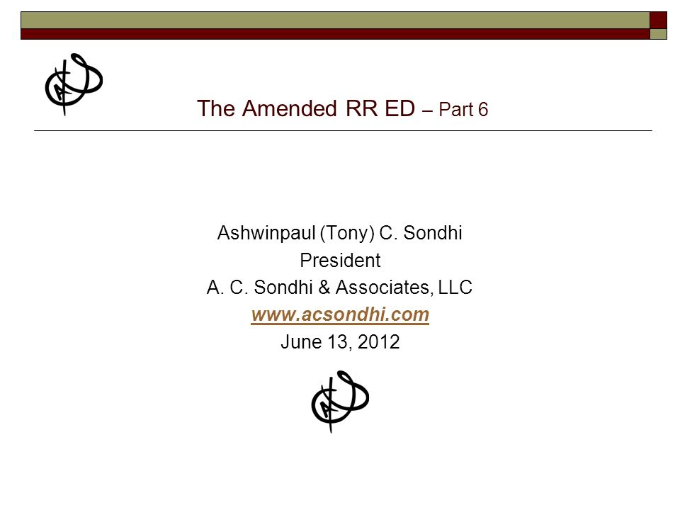 The Amended RR ED – Part 6 Ashwinpaul (Tony) C. Sondhi President A.