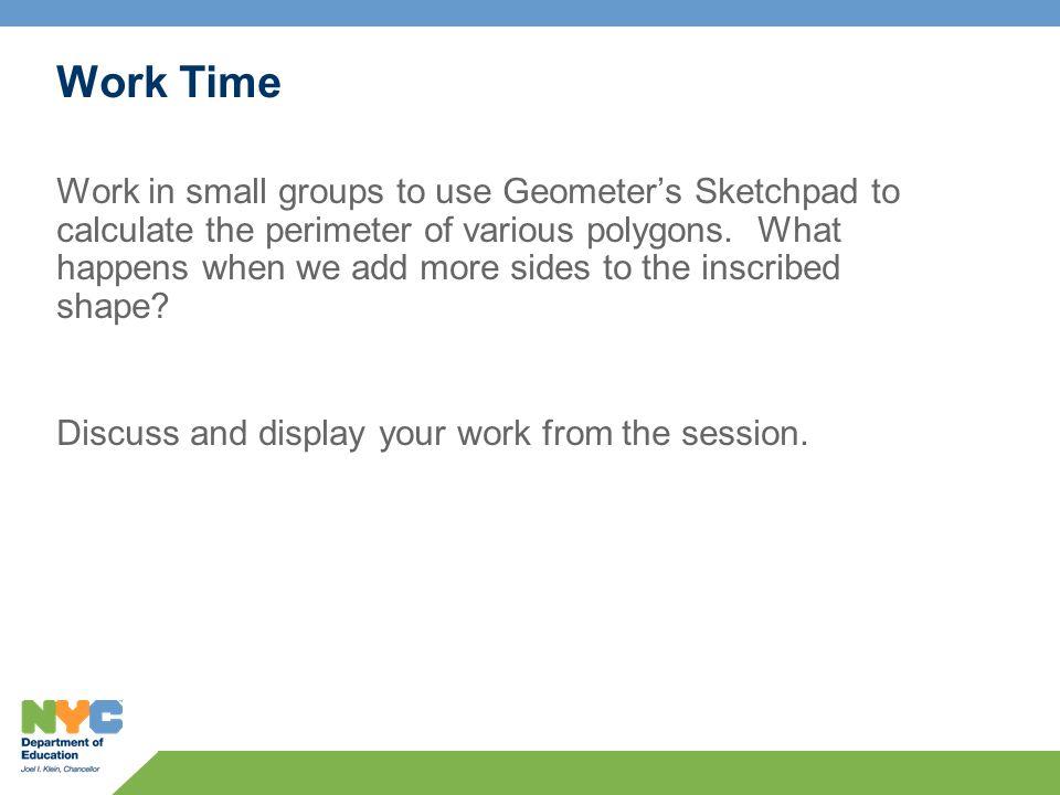 Work Time Work in small groups to use Geometers Sketchpad to calculate the perimeter of various polygons.