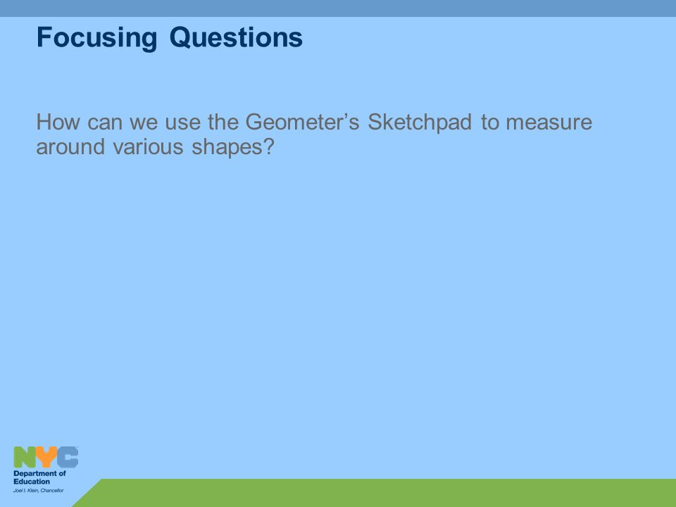 Focusing Questions How can we use the Geometers Sketchpad to measure around various shapes