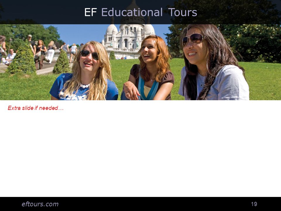 eftours.com 19 EF Educational Tours Extra slide if needed…