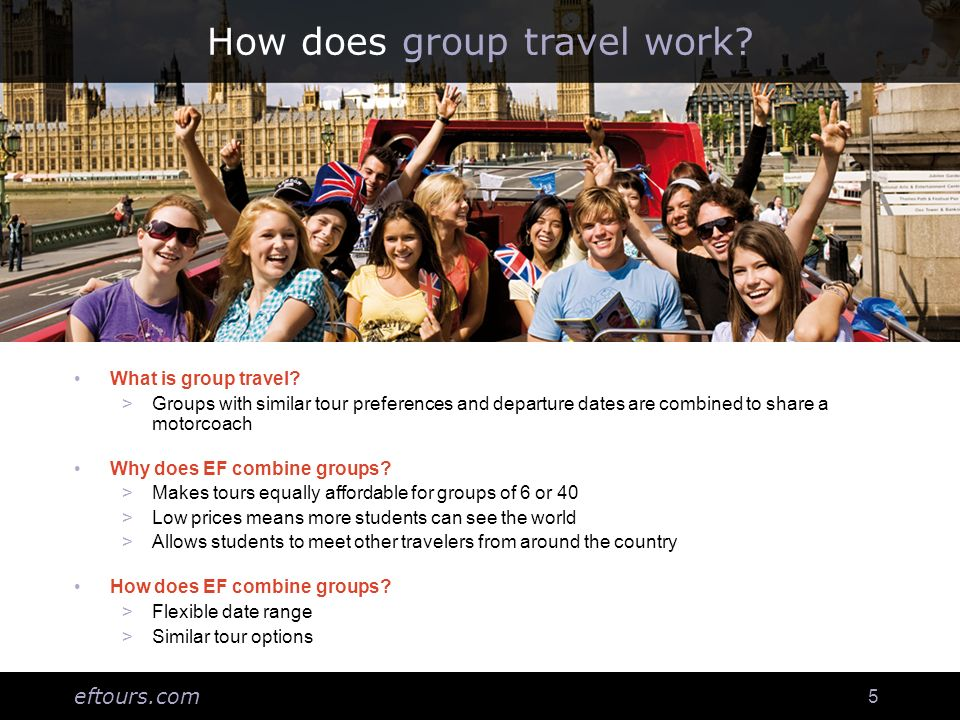 eftours.com 5 How does group travel work. What is group travel.