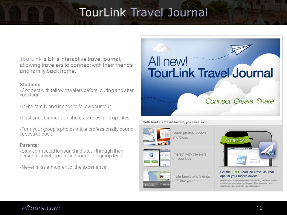 eftours.com 19 TourLink Travel Journal TourLink is EFs interactive travel journal, allowing travelers to connect with their friends and family back home.