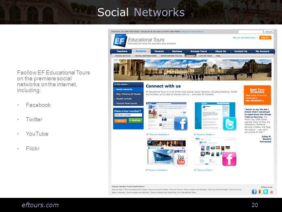 eftours.com 20 Social Networks Faollow EF Educational Tours on the premiere social networks on the internet, including: Facebook Twitter YouTube Flickr