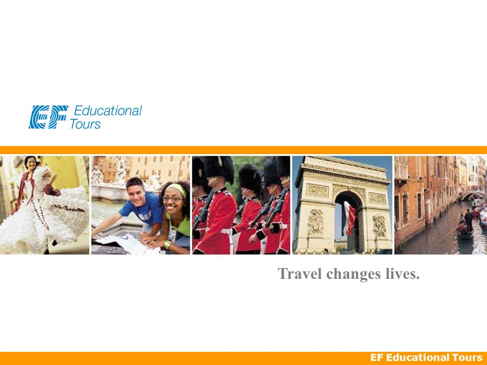 EF Educational Tours Travel changes lives.
