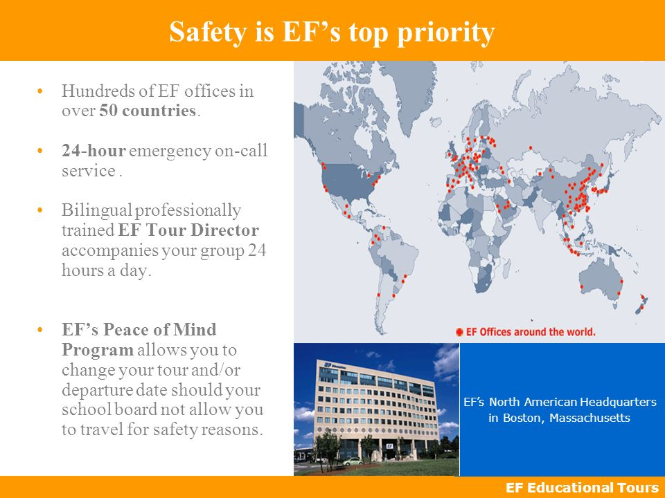 EF Educational Tours Safety is EFs top priority Hundreds of EF offices in over 50 countries.
