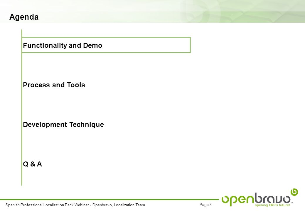 Page 3 Spanish Professional Localization Pack Webinar - Openbravo, Localization Team Agenda Functionality and Demo Process and Tools Development Technique Q & A