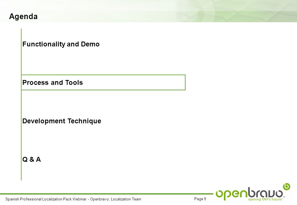 Page 9 Spanish Professional Localization Pack Webinar - Openbravo, Localization Team Agenda Functionality and Demo Process and Tools Development Technique Q & A