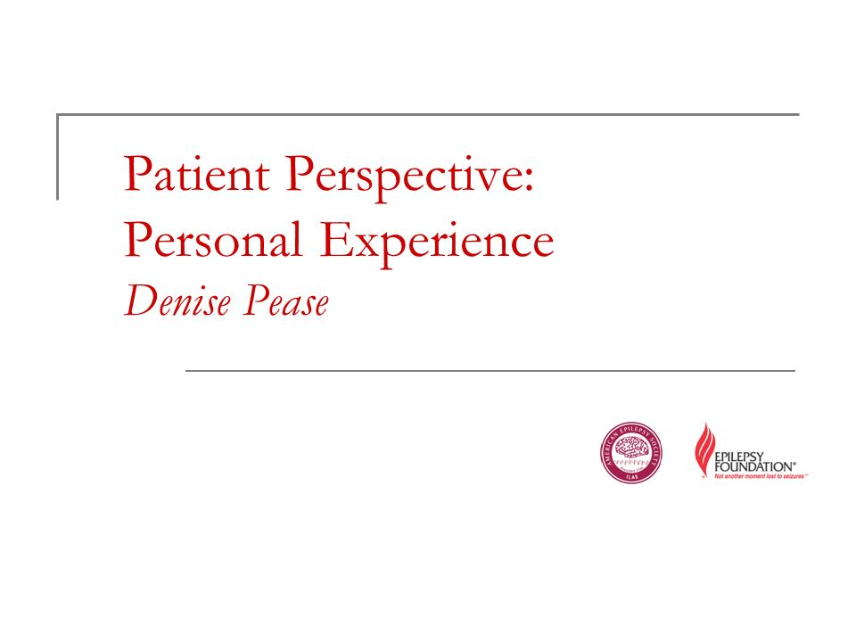 Patient Perspective: Personal Experience Denise Pease