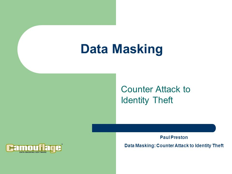 Data Masking Counter Attack to Identity Theft Paul Preston Data Masking: Counter Attack to Identity Theft
