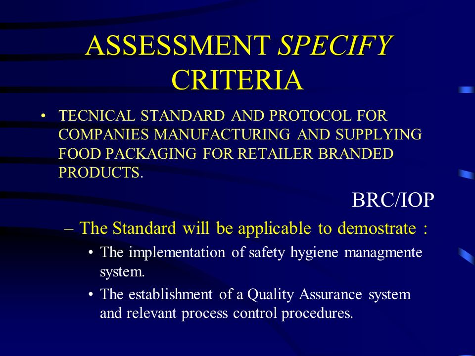 SPECIFY ASSESSMENT SPECIFY CRITERIA TECNICAL STANDARD AND PROTOCOL FOR COMPANIES MANUFACTURING AND SUPPLYING FOOD PACKAGING FOR RETAILER BRANDED PRODUCTS.