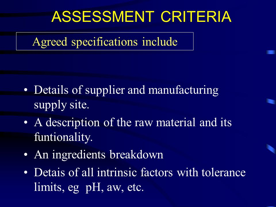 ASSESSMENT CRITERIA Details of supplier and manufacturing supply site.