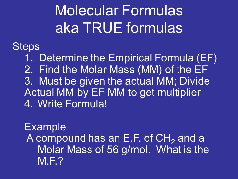 Steps 1. Determine the Empirical Formula (EF) 2. Find the Molar Mass (MM) of the EF 3.