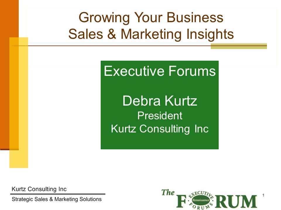 Kurtz Consulting Inc 1 Growing Your Business Sales & Marketing Insights Executive Forums Debra Kurtz President Kurtz Consulting Inc
