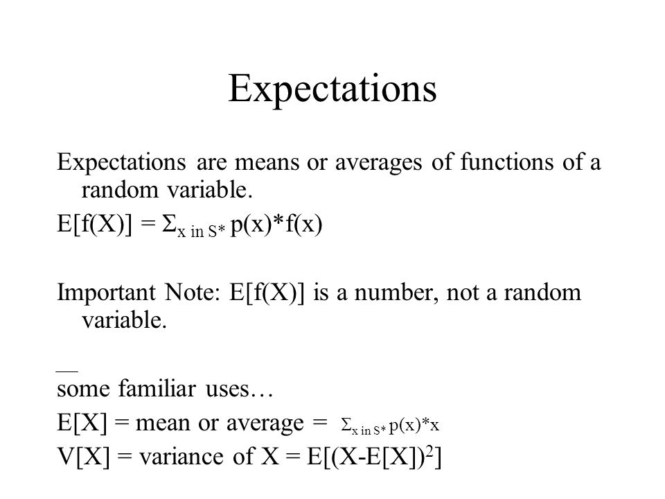 Expectations are means or averages of functions of a random variable.