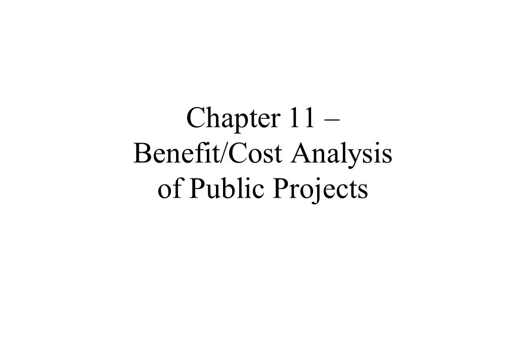 Chapter 11 – Benefit/Cost Analysis of Public Projects