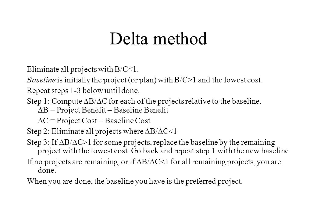 Delta method Eliminate all projects with B/C<1.