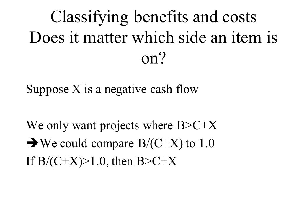 Classifying benefits and costs Does it matter which side an item is on.