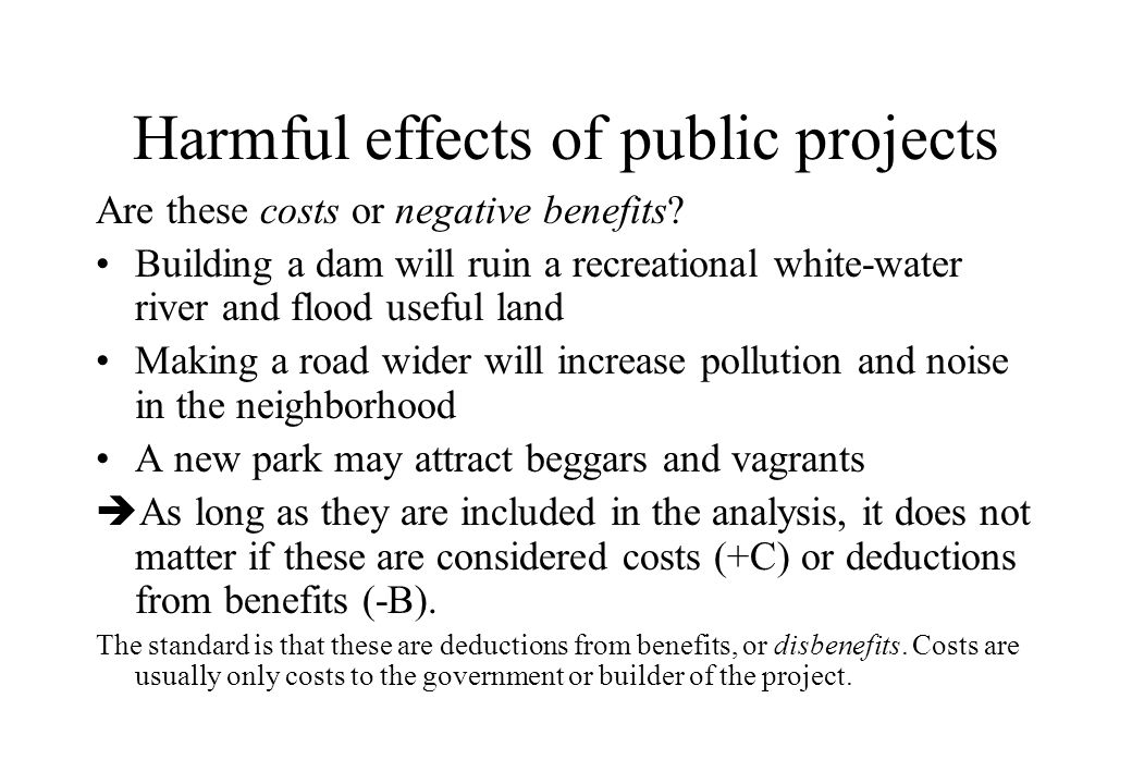 Harmful effects of public projects Are these costs or negative benefits.