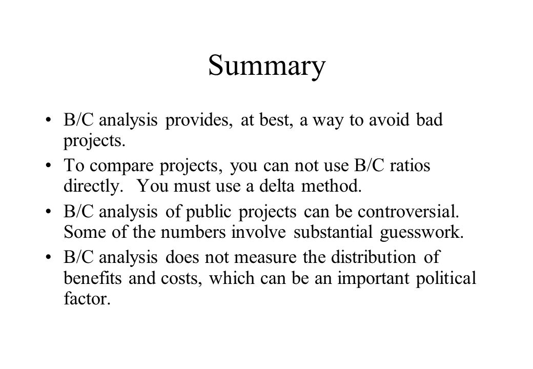 Summary B/C analysis provides, at best, a way to avoid bad projects.
