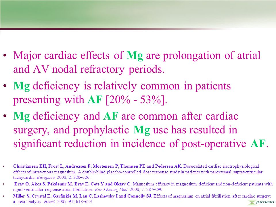Major cardiac effects of Mg are prolongation of atrial and AV nodal refractory periods.