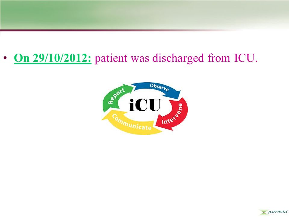 On 29/10/2012: patient was discharged from ICU.