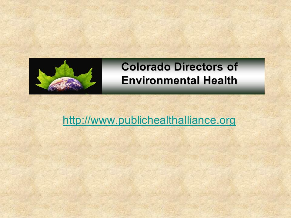 http://www.publichealthalliance.org Colorado Directors of Environmental Health