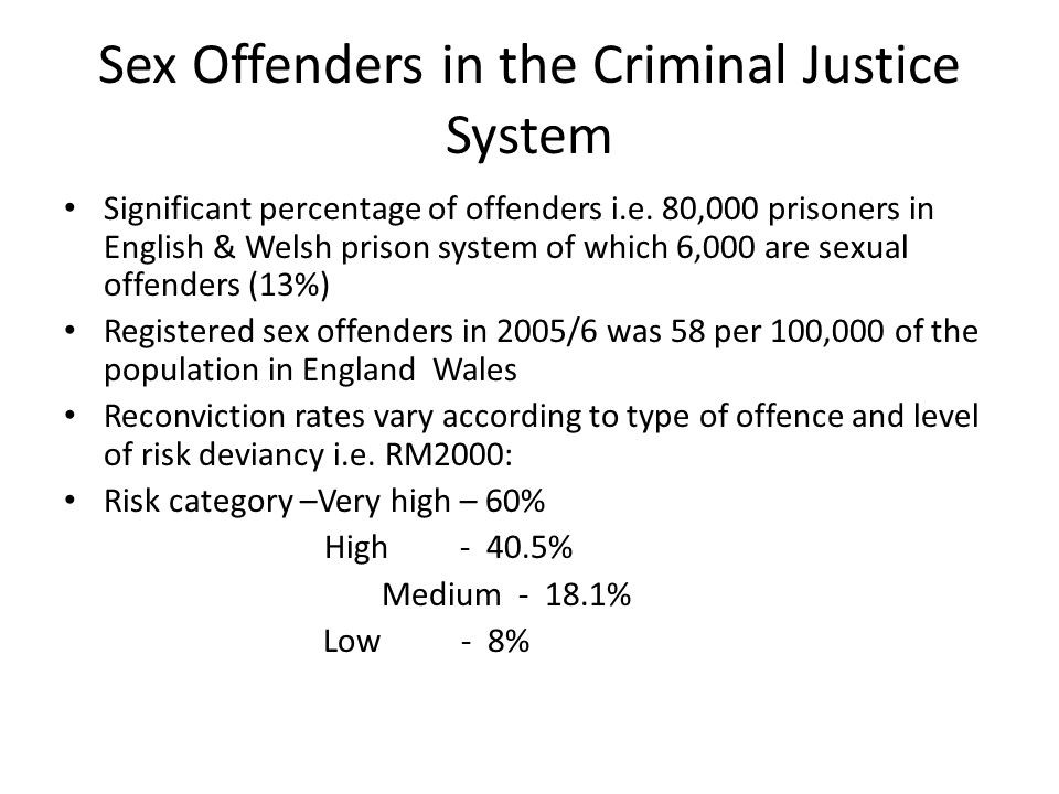 Sex Offenders in the Criminal Justice System Significant percentage of offenders i.e.