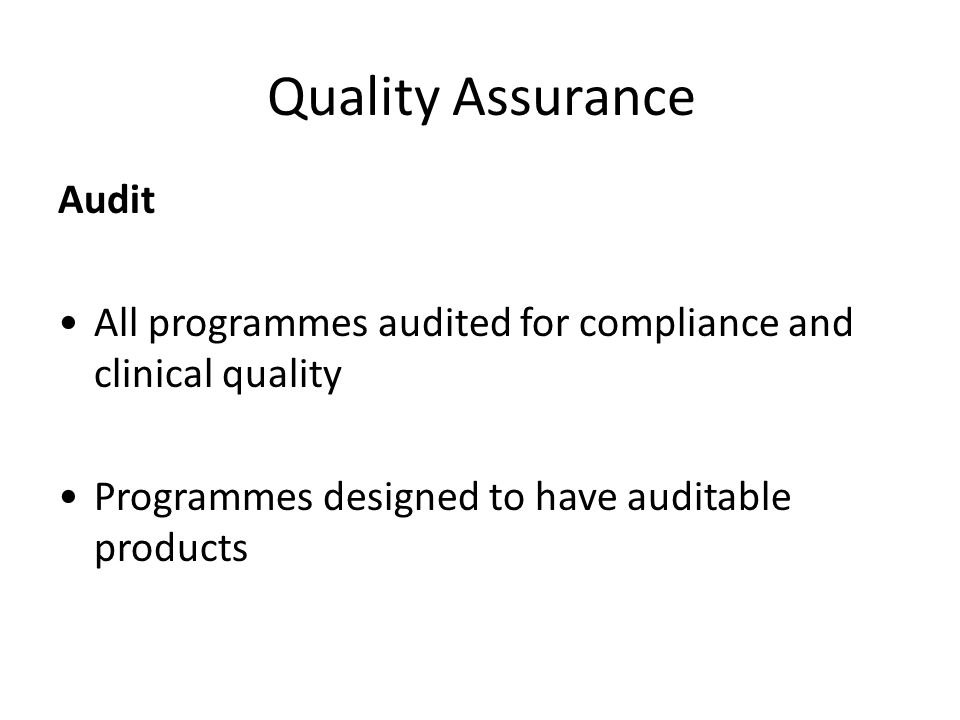 Quality Assurance Audit All programmes audited for compliance and clinical quality Programmes designed to have auditable products