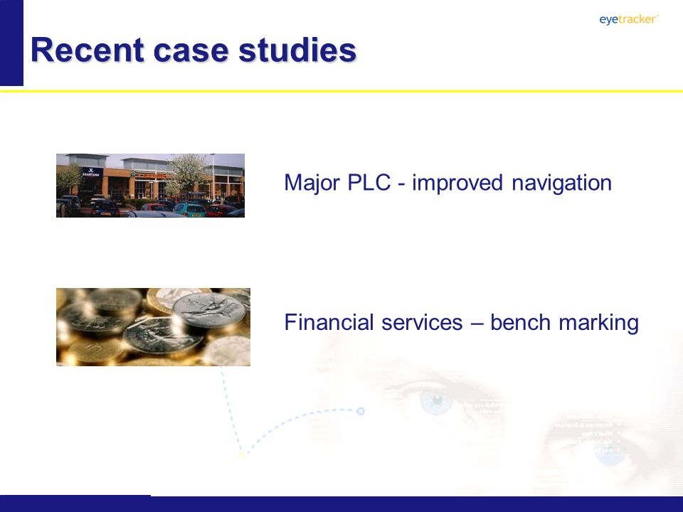 Recent case studies Major PLC - improved navigation Financial services – bench marking