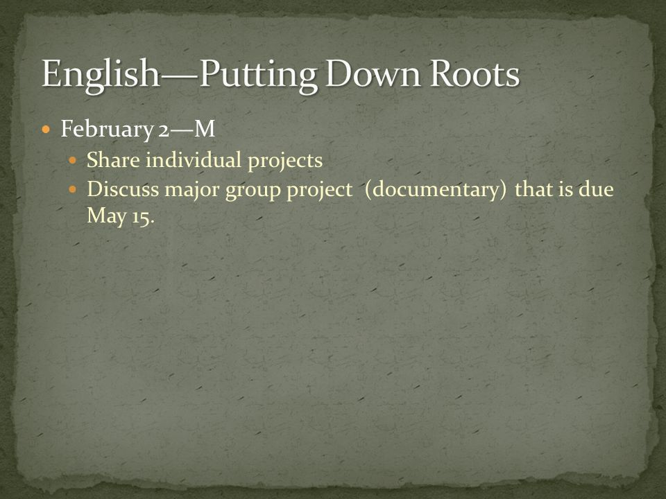 February 2M Share individual projects Discuss major group project (documentary) that is due May 15.