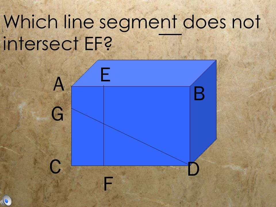 A B C D G E F Which line segment does not intersect EF