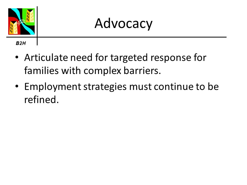 Advocacy Articulate need for targeted response for families with complex barriers.