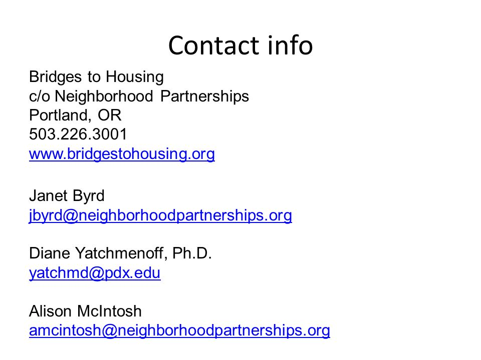 Contact info Bridges to Housing c/o Neighborhood Partnerships Portland, OR Janet Byrd Diane Yatchmenoff, Ph.D.
