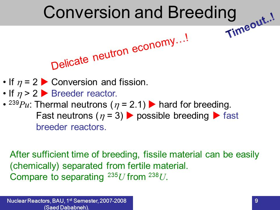 9 If = 2 Conversion and fission. If > 2 Breeder reactor.