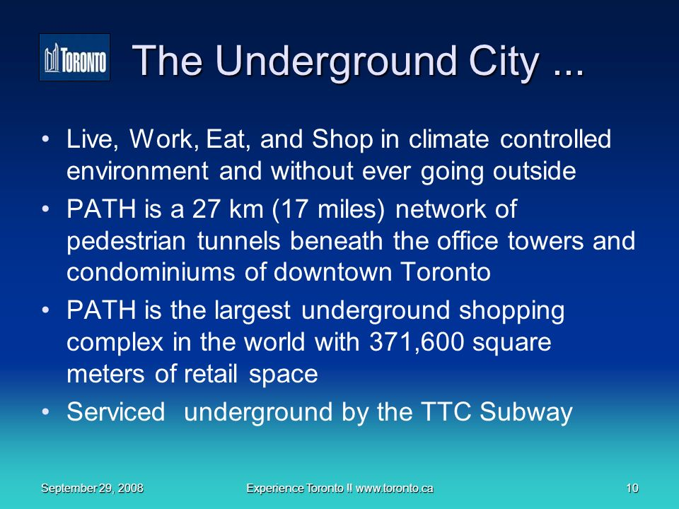 September 29, 2008Experience Toronto !. www.toronto.ca10 The Underground City...