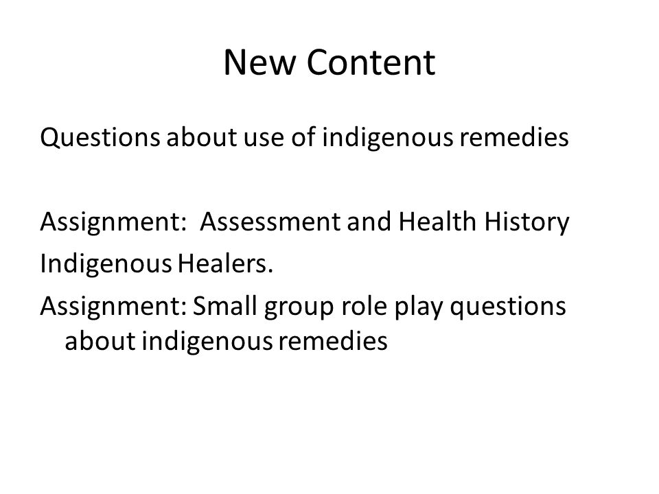 New Content Questions about use of indigenous remedies Assignment: Assessment and Health History Indigenous Healers.