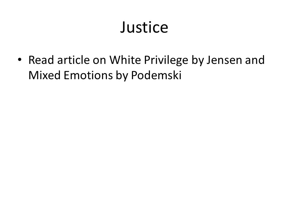 Justice Read article on White Privilege by Jensen and Mixed Emotions by Podemski