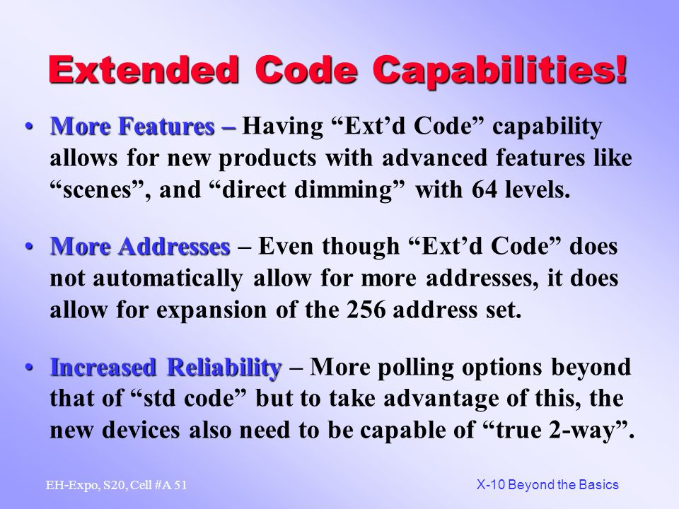 50 X-10 Beyond the Basics EH-Expo, S20, Cell #A Old Codes - New Codes Extended Code 2Extended Code 2 is variable in length, depending on the type of message.