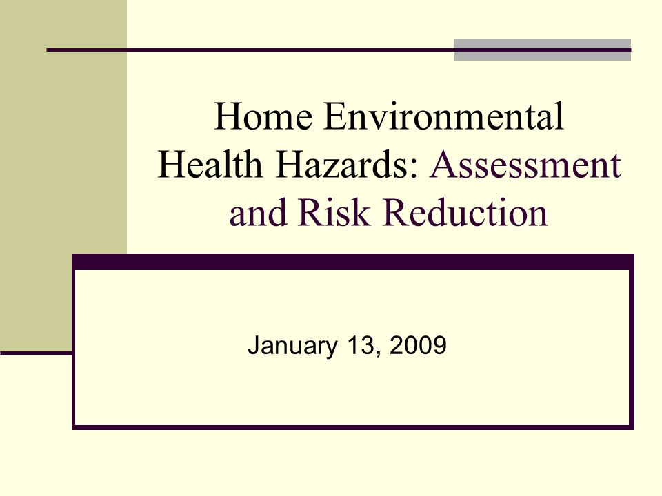 Home Environmental Health Hazards: Assessment and Risk Reduction January 13, 2009