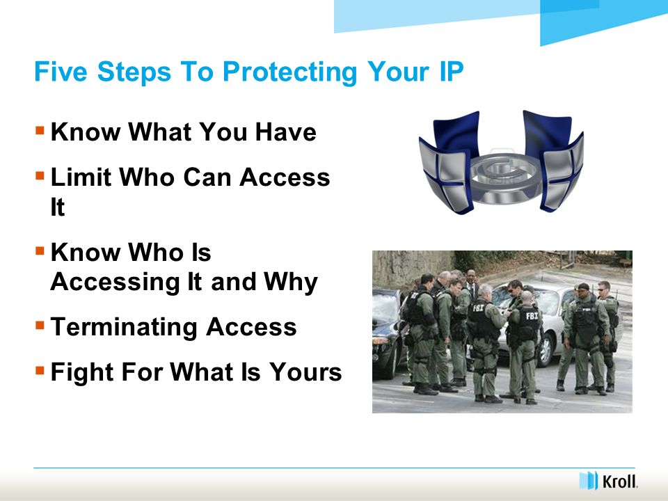 Five Steps To Protecting Your IP Know What You Have Limit Who Can Access It Know Who Is Accessing It and Why Terminating Access Fight For What Is Yours